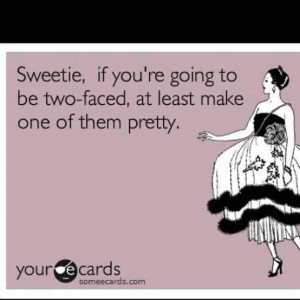 Two faced...