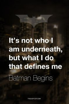 Batman Begins We should really just think of ourselves as superheroes ...