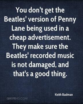 You don't get the Beatles' version of Penny Lane being used in a cheap ...
