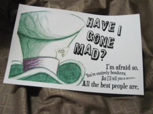 ... Mad - Sketched Mad Hatter Quote print Alice in Wonderland FREE SHIP