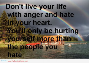 Dont Live Your Life With Anger And Hate In Your Heart