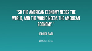 the American economy needs the world, and the world needs the American ...