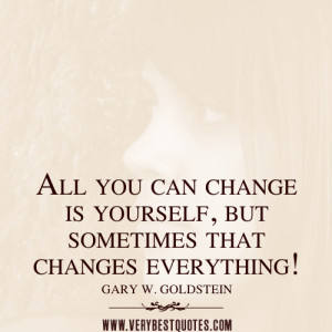 change yourself quotes, All you can change is yourself, but sometimes ...