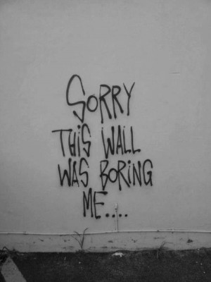 Graffiti Quotes.... Some call it Art, some not so much... More