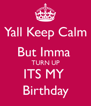 Turn Up Its My Birthday Quotes