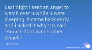 Last night i sent an angel to watch over u while u were sleeping. It ...