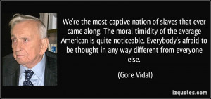 We're the most captive nation of slaves that ever came along. The ...