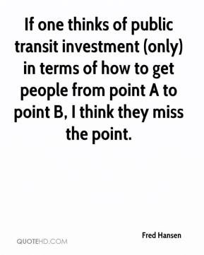If one thinks of public transit investment (only) in terms of how to ...