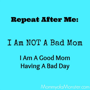You are not a bad mom. You're a good mom having a bad day. is creative ...