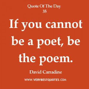 inspirational quotes, If you cannot be a poet, be the poem