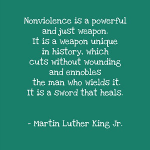 Nonviolence is a powerful and just weapon