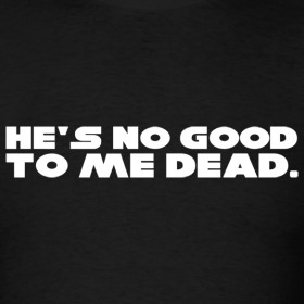 Design ~ Star Wars - He's No Good to Me Dead