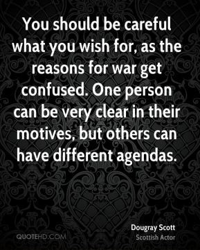 You should be careful what you wish for, as the reasons for war get ...