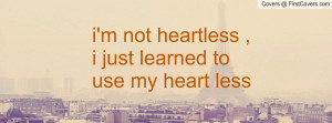 not heartless , Pictures , i just learned to use my heart less ...