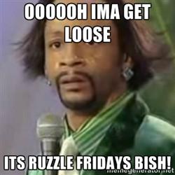 Katt Williams - oooooh ima get loose its Ruzzle Fridays bish!
