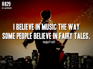 believe in music the way some people believe in fairy tales ...