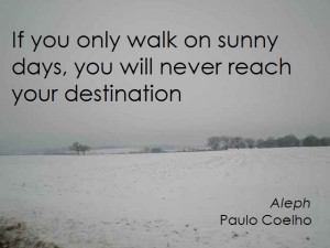 ... Walk On Sunny Days, You Will Never Reach Your Destination ~ Life Quote