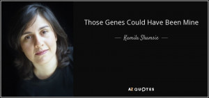 Quotes › Authors › K › Kamila Shamsie › Those Genes Could Have ...