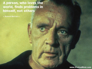 person, who loves the world, finds problems in himself, not others