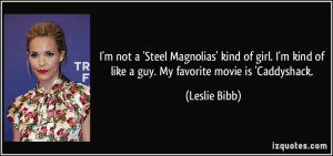 quote-i-m-not-a-steel-magnolias-kind-of-girl-i-m-kind-of-like-a-guy-my ...