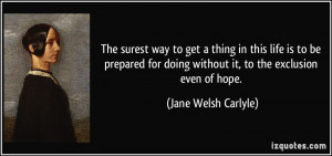 ... doing without it, to the exclusion even of hope. - Jane Welsh Carlyle