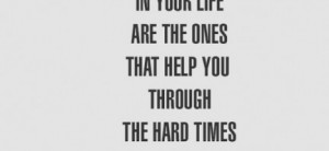 worthy to be in your life are the ones that help you through the hard