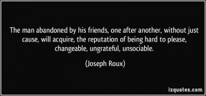 The man abandoned by his friends, one after another, without just ...