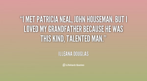 met Patricia Neal, John Houseman. But I loved my grandfather because ...