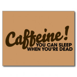 Caffeine You can sleep when you're dead Post Cards
