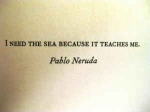 pablo neruda, quote, sea, so true, text, texts, words