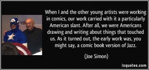 When I and the other young artists were working in comics, our work ...