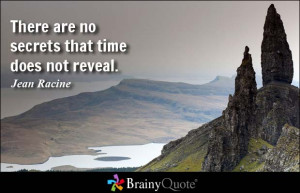 There are no secrets that time does not reveal.