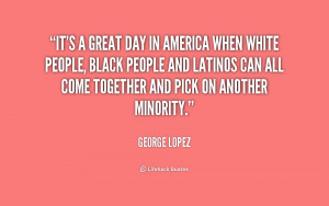 quote-George-Lopez-its-a-great-day-in-america-when-198686.png