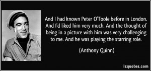 And I had known Peter O'Toole before in London. And I'd liked him very ...