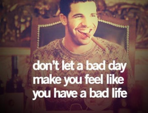 bad, bad day, bad life, cool, day, drake, feel, laugh, let, life ...