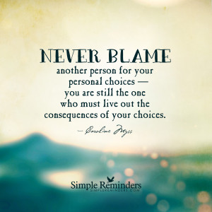 Never blame another person for your personal choices by Caroline Myss