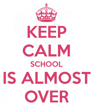 ... keepcalmandposters.com/poster/keep-calm-because-school-is-almost-over