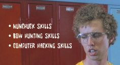 Napoleon Dynamite quotes skills. Girls only want boyfriends who have ...