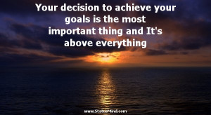 Your decision to achieve your goals is the most important thing and It ...