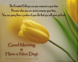 ... Greatest Gift You Can Give Someone Is Your Time ~ Good Morning Quote