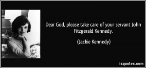 Dear God, please take care of your servant John Fitzgerald Kennedy ...