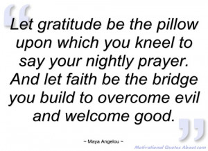let gratitude be the pillow upon which you maya angelou