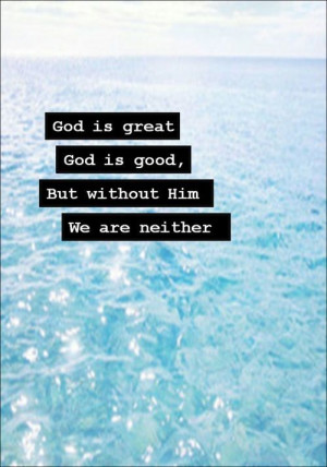 God Is Good Quotes God is great, god is good