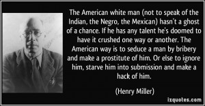 American white man (not to speak of the Indian, the Negro, the Mexican ...