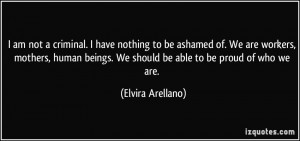 ... beings. We should be able to be proud of who we are. - Elvira Arellano