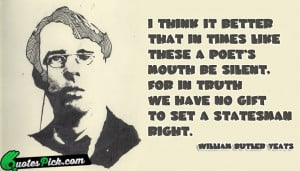 Think It Better That Quote by William Butler Yeats @ Quotespick.com