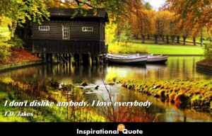 Home » Quote » Love » T.D. Jakes – I don't dislike anybody. I ...