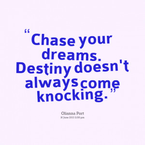 Quotes Picture: chase your dreams destiny doesn't always come knocking