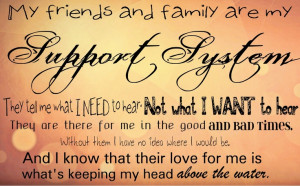 Family, Friends, Support System - this is more true than I ever knew ...