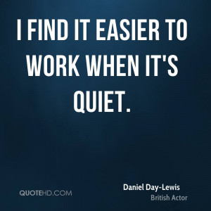 daniel-day-lewis-daniel-day-lewis-i-find-it-easier-to-work-when-its ...